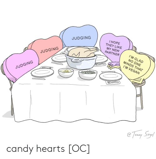 Candy: l HOPE  THEY LIKE  MY NEW  PARTNER  JUDGING  I'M GLAD  NO ONE  MINDS THAT  JUDGING  I'M VEGAN  JUDGING  e Temny Suy! candy hearts [OC]