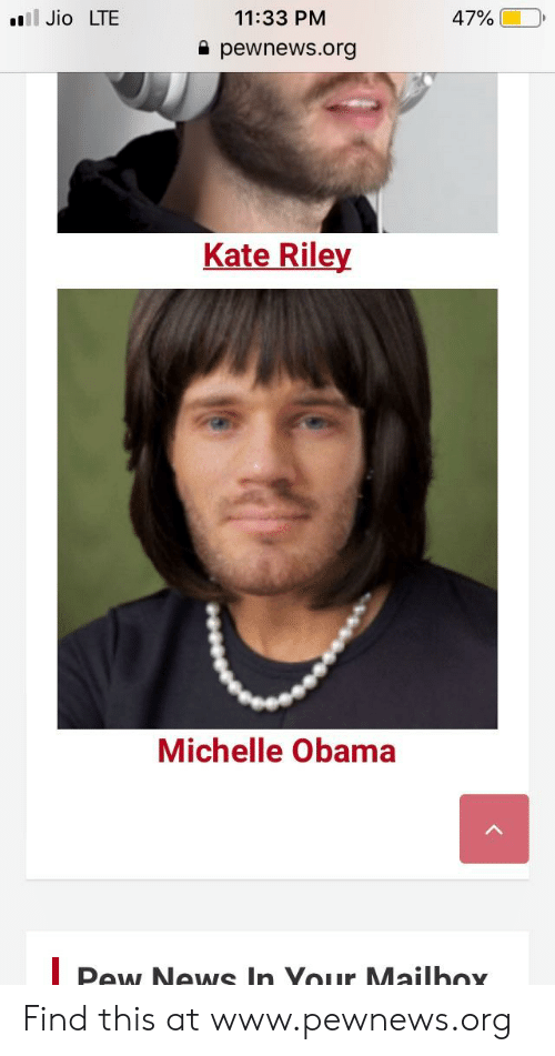 Michelle Obama, News, and Obama: l Jio LTE  11:33 PM  47% 010,  a pewnews.org  Kate Riley  Michelle Obama  Dew News In Youur Mailhoy Find this at www.pewnews.org