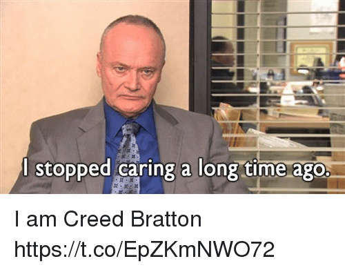 Creed, Time, and Creed Bratton: l stopped caring a long time ago. I am Creed Bratton https://t.co/EpZKmNWO72
