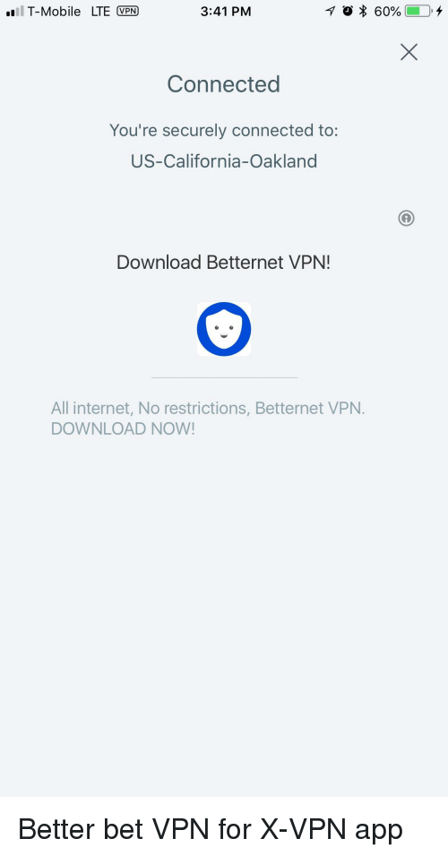 Internet, Lol, and T-Mobile: l T-Mobile LTE VPN  3:41 PM  Connected  You're securely connected to:  US-California-Oakland  Download Betternet VPN!  All internet, No restrictions, Betternet VPN.  DOWNLOAD NOW!