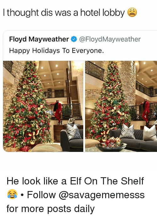 Elf, Elf on the Shelf, and Floyd Mayweather: l thought dis was a hotel lobby  Floyd Mayweather @FloydMayweather  Happy Holidays To Everyone. He look like a Elf On The Shelf 😂 • Follow @savagememesss for more posts daily