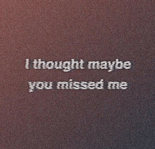 Thought, Missed, and Maybe: l thought maybe  u missed me