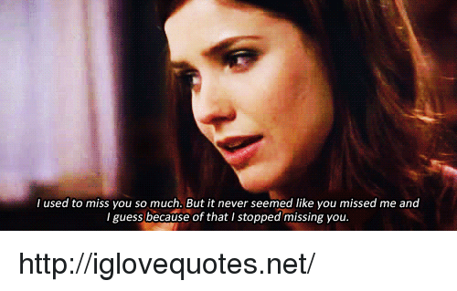 Http, Never, and Net: l used to miss you so much. But it never seemed like you missed me and  Iguess because of that I stopped missing you. http://iglovequotes.net/