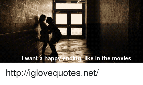 A Happy Ending: l want a happy ending, like in the movies http://iglovequotes.net/