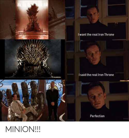 Minion, The Real, and Iron: l want the real Iron Throne  l said the real Iron Throne  Perfection MINION!!!