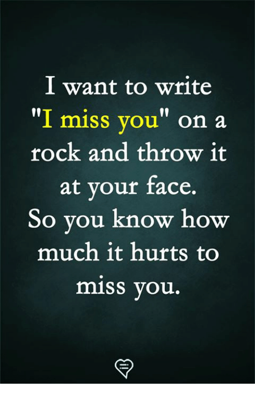 """Memes, 🤖, and Rock: l want to write  """"I miss you"""" on a  rock and throw it  at vour face.  10  So you know ho  much it hurts to  miss you."""