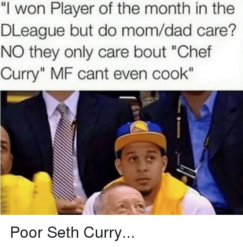 """Seth Curry: """"l won Player of the month in the  DLeague but do mom/dad care?  NO they only care bout """"Chef  Curry"""" MF cant even cook"""" Poor Seth Curry..."""