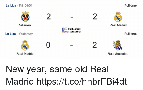 Memes, New Year's, and Real Madrid: La Liga Fri, 04/01  Full-time  2  2  Villarreal  Real Madrid  fTrollFootball  eTheFootballTroll  La Liga Yesterday  Full-time  0  2  Real Madrid  Real Sociedad New year, same old Real Madrid https://t.co/hnbrFBi4dt