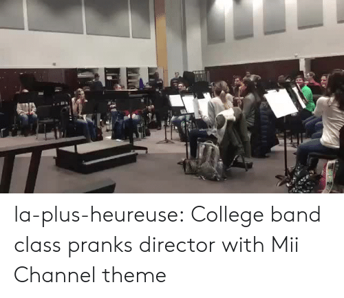 College, Tumblr, and Twitter: la-plus-heureuse:   College band class pranks director with Mii Channel theme