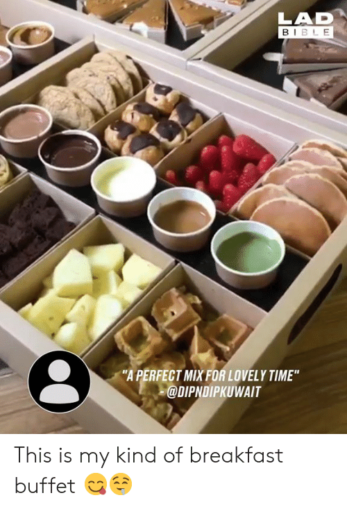 """Breakfast: LAD  BIBL E  """"A PERFECT MIXFOR LOVELY TIME""""  @DIPNDIPKUWAIT This is my kind of breakfast buffet 😋🤤"""