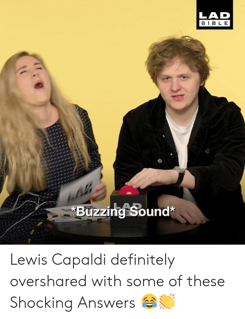 Dank, Definitely, and 🤖: LAD  BIBL E  *Buzzina Sound* Lewis Capaldi definitely overshared with some of these Shocking Answers 😂👏