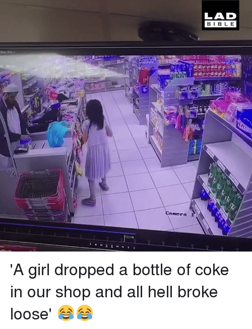 Dank, Girl, and Hell: LAD  BIBL E  nera 1 'A girl dropped a bottle of coke in our shop and all hell broke loose' 😂😂