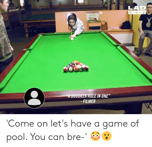 "Dank, Bible, and Game: LAD  BIBLE  ""A SNOOKER HOLE IN ONE""  -FILMER 'Come on let's have a game of pool. You can bre-' 😳😮"