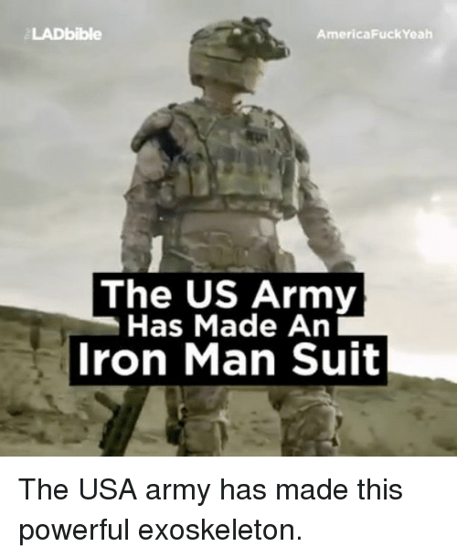 America Fuck Yeah: LAD bible  America Fuck Yeah  The US Army  Has Made An  Iron Man Suit The USA army has made this powerful exoskeleton.