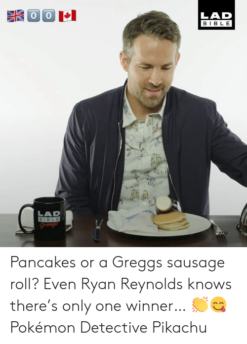 Detective Pikachu: LAD  BIBLE  LAD  BIBLE Pancakes or a Greggs sausage roll? Even Ryan Reynolds knows there's only one winner… 👏😋  Pokémon Detective Pikachu