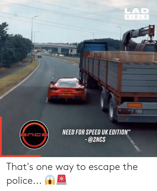 "Dank, Police, and Bible: LAD  BIBLE  NEED FOR SPEED UK EDITION""  enc  @2NCS That's one way to escape the police... 😱🚨"