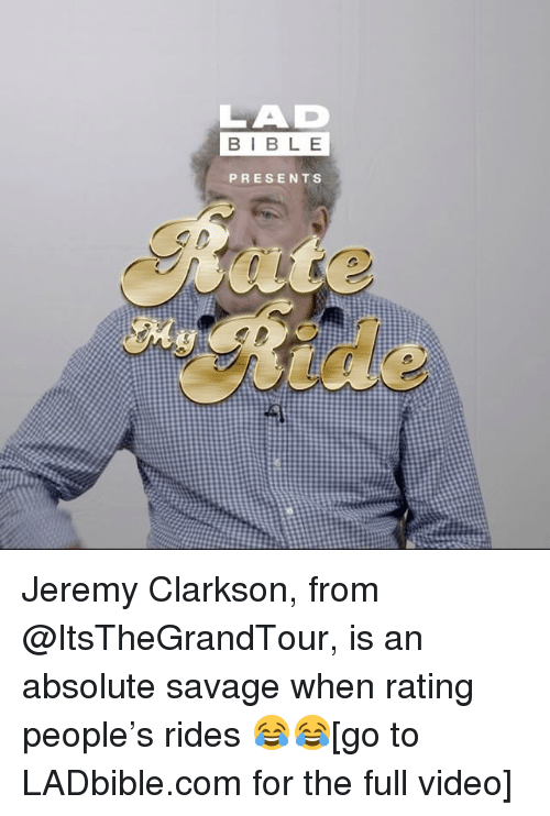 Jeremy Clarkson: LAD  BIBLE  PRESENTS Jeremy Clarkson, from @ItsTheGrandTour, is an absolute savage when rating people's rides 😂😂[go to LADbible.com for the full video]