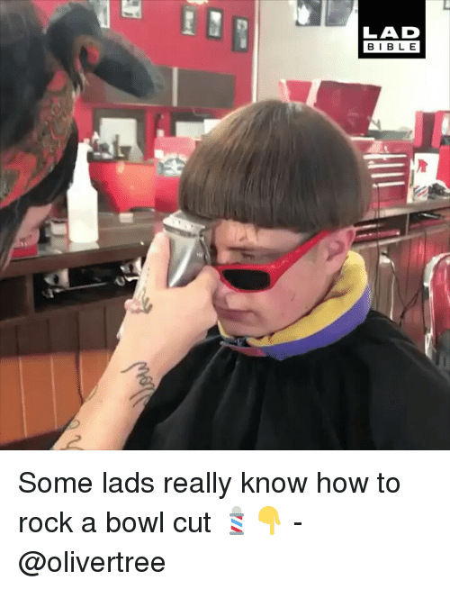 Memes, Bible, and How To: LAD  BIBLE Some lads really know how to rock a bowl cut 💈👇 - @olivertree