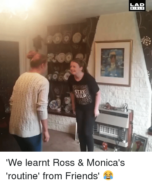 Friends, Memes, and Bible: LAD  BIBLE  STA 'We learnt Ross & Monica's 'routine' from Friends' 😂