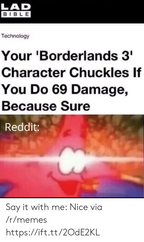 Bible: LAD  BIBLE  Technology  Your 'Borderlands 3  Character Chuckles If  You Do 69 Damage,  Because Sure  Reddit: Say it with me: Nice via /r/memes https://ift.tt/2OdE2KL