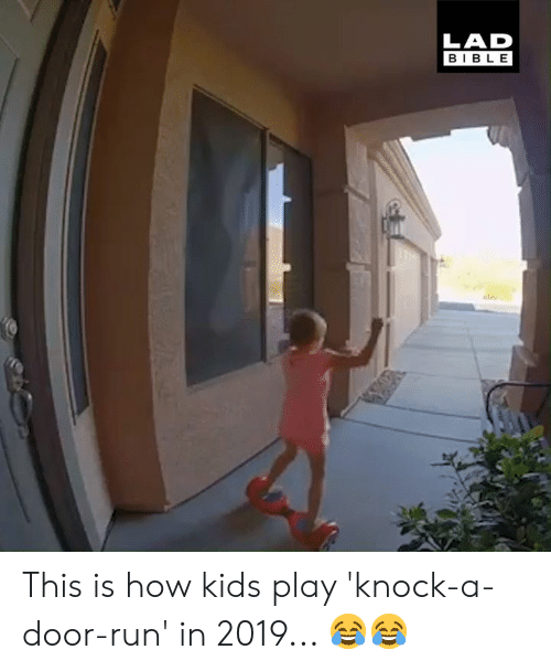 Dank, Run, and Bible: LAD  BIBLE This is how kids play 'knock-a-door-run' in 2019... 😂😂