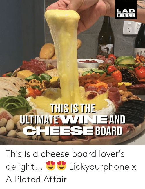 plated: LAD  BIBLE  THISISTHE  ULTIMATE VINEAND  CHEESE BOARD This is a cheese board lover's delight... 😍😍  Lickyourphone x A Plated Affair