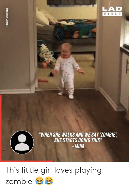 """Dank, Bible, and Girl: LAD  BIBLE  """"WHEN SHE WALKS AND WE SAY 'ZOMBIE,  SHE STARTS DOING THIS"""" This little girl loves playing zombie 😂😂"""