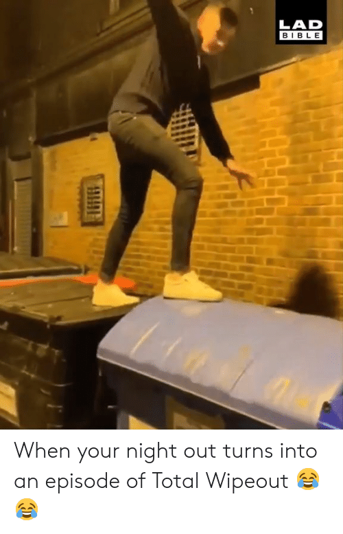 Dank, Bible, and 🤖: LAD  BIBLE When your night out turns into an episode of Total Wipeout 😂😂