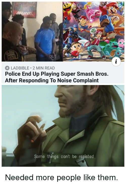 super smash bros: LADBIBLE 2 MIN READ  Police End Up Playing Super Smash Bros.  After Responding To Noise Complaint  Some things can't be resisted Needed more people like them.