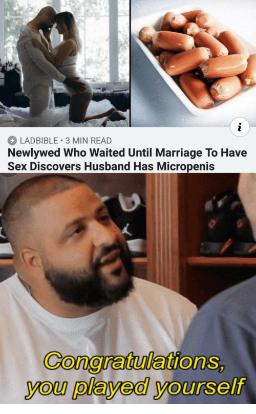 Played Yourself: LADBIBLE 3 MIN READ  Newlywed Who Waited Until Marriage To Have  Sex Discovers Husband Has Micropenis  GonaratulationS  you played yourself