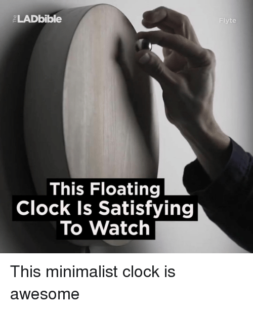 Satisfieing: LADbible  This Floating  Clock is Satisfying  To Watch  lyte This minimalist clock is awesome