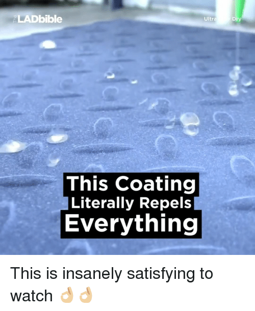 Satisfieing: LADbible  Ultra  This coating  Literally Repels  Everything This is insanely satisfying to watch 👌🏼👌🏼