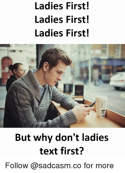 First Ladies: Ladies First!  Ladies First!  Ladies First!  But why don't ladies  text first? Follow @sadcasm.co for more