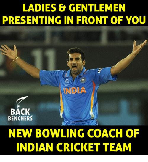 indian cricket: LADIES &GENTLEMEN  PRESENTING IN FRONT OF YOU  NDIA  BACK  BENCHERS  NEW BOWLING COACH OF  INDIAN CRICKET TEAM