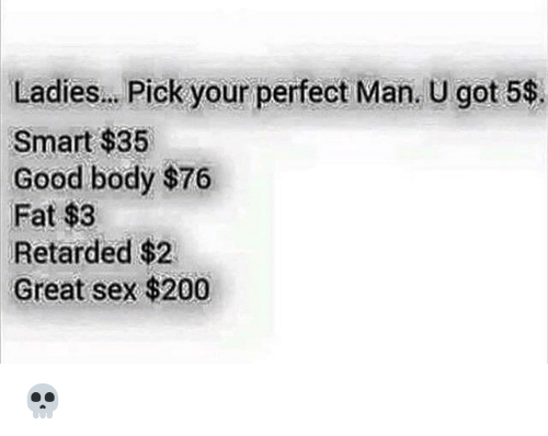 Bailey Jay, Funny, and Retarded: Ladies... Pick your perfect Man. U got 5$.  Smart $35  Good body $76  Fat $3  Retarded $2  Great sex $200 💀