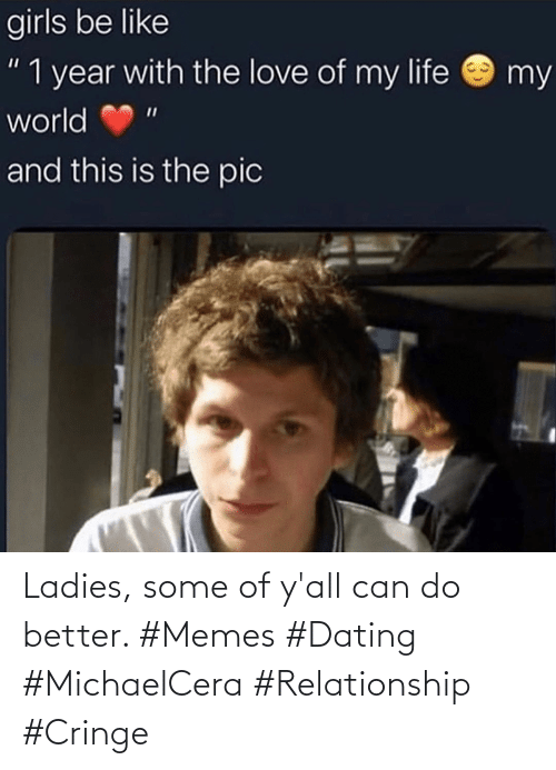 yall: Ladies, some of y'all can do better. #Memes #Dating #MichaelCera #Relationship #Cringe