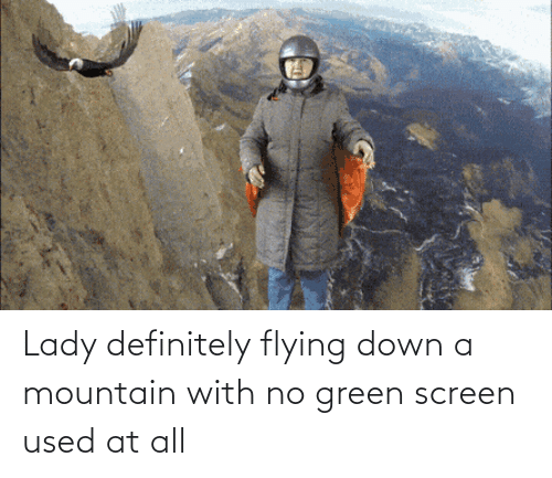 lady: Lady definitely flying down a mountain with no green screen used at all