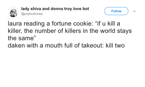 """Love, World, and Troy: lady shiva and donna troy love bot  @psylockinney  Follow  laura reading a fortune cookie: """"if u kill a  killer, the number of killers in the world stays  the same""""  daken with a mouth full of takeout: kill two"""