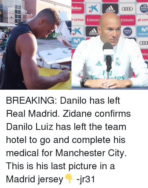 Memes, Real Madrid, and Emirates: lahou  aaidas  CEPSR E  Emirates  Emirates  NIVEA  MEN  movist  nov  nira  adios BREAKING: Danilo has left Real Madrid.   Zidane confirms Danilo Luiz has left the team hotel to go and complete his medical for Manchester City. This is his last picture in a Madrid jersey👇  -jr31
