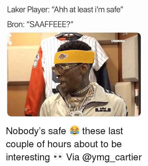 """Basketball, Nba, and Sports: Laker Player: """"Ahh at least i'm safe""""  Bron: """"SAAFFEEE?""""  @NBAMEMES Nobody's safe 😂 these last couple of hours about to be interesting 👀 Via @ymg_cartier"""