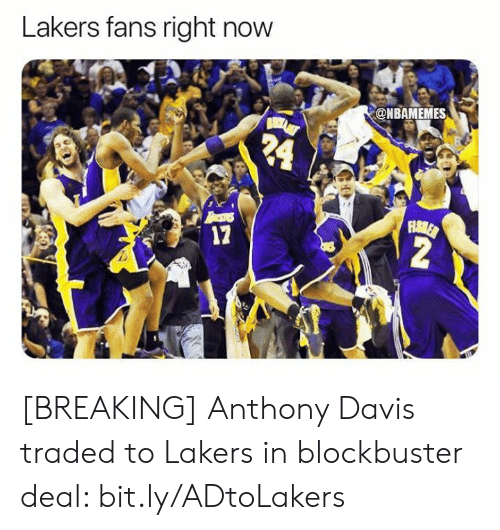 Anthony Davis: Lakers fans right now  @NBAMEMES  24  FHAMLER  2  17 [BREAKING] Anthony Davis traded to Lakers in blockbuster deal: bit.ly/ADtoLakers