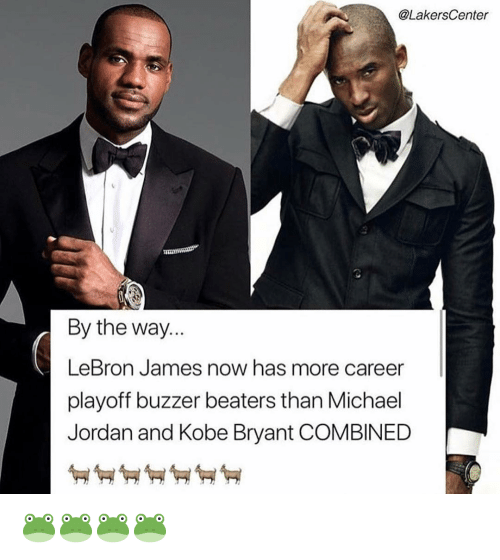 buzzer: @LakersCenter  By the way..  LeBron James now has more career  playoff buzzer beaters than Michael  Jordan and Kobe Bryant COMBINED 🐸🐸🐸🐸