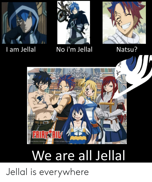 Anime, Natsu, and All: lam Jellal  No i'm Jellal  Natsu?  FRIRNERIL  KOOANSHAy Tell G-TV 1KYo. All Rights Reserved  CH Mi  We are all Jellal Jellal is everywhere