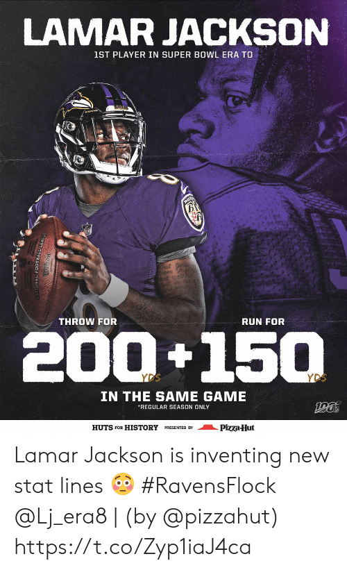 Super Bowl: LAMAR JACKSON  1ST PLAYER IN SUPER BOWL ERA TO  RAYEN  B  But ge  hem my  not udhou  but in  THROW FOR  RUN FOR  200+150  YDS  YDS  IN THE SAME GAME  REGULAR SEASON ONLY  HUTS FOR HISTORY PRESENTED BY  Pizza-Hut  ONAL FOOTBALL LE Lamar Jackson is inventing new stat lines 😳 #RavensFlock  @Lj_era8 | (by @pizzahut) https://t.co/Zyp1iaJ4ca