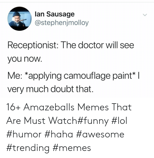 lan: lan Sausage  @stephenjmolloy  Receptionist: The doctor will see  you now  Me: *applying camouflage paint*  very much doubt that. 16+ Amazeballs Memes That Are Must Watch#funny #lol #humor #haha #awesome #trending #memes