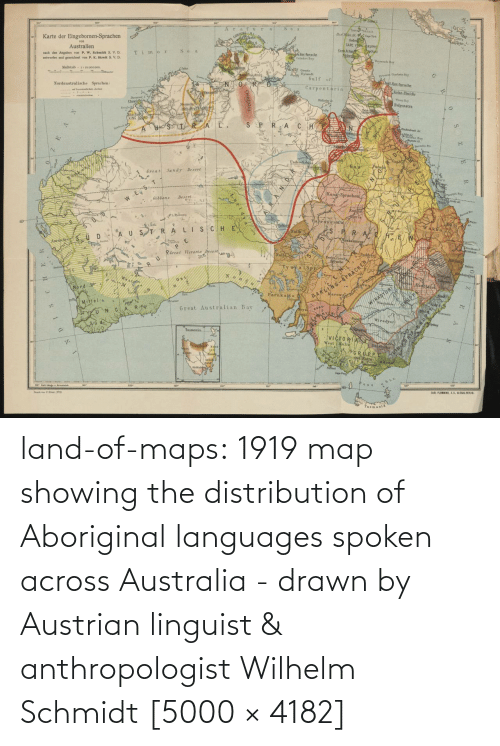 Maps: land-of-maps:  1919 map showing the distribution of Aboriginal languages spoken across Australia - drawn by Austrian linguist & anthropologist Wilhelm Schmidt [5000 × 4182]