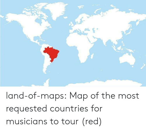 requested: land-of-maps: Map of the most requested countries for musicians to tour (red)