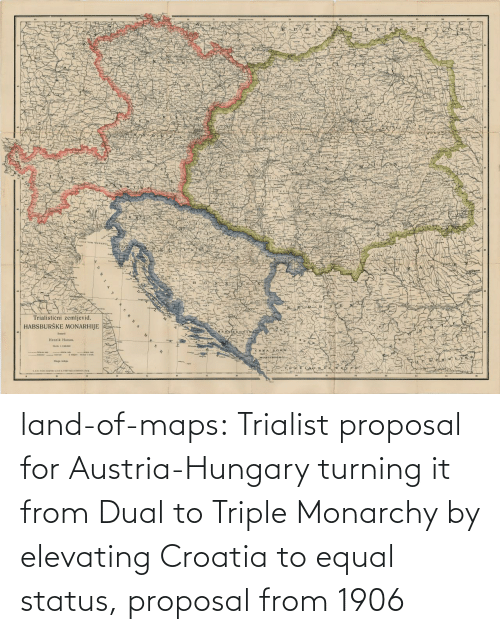 It Class: land-of-maps:  Trialist proposal for Austria-Hungary turning it from Dual to Triple Monarchy by elevating Croatia to equal status, proposal from 1906