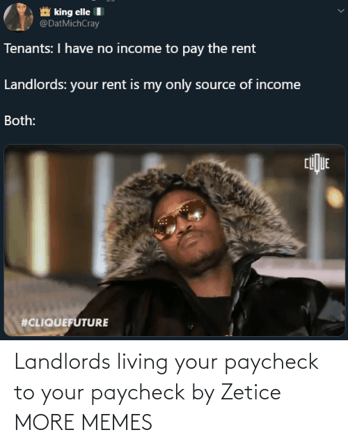 Your: Landlords living your paycheck to your paycheck by Zetice MORE MEMES