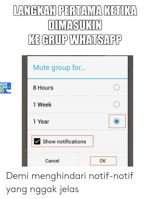 Meme Comic: LANGKAH PERTAMA KETIK  DIMASUKIN  KE GRUP WHATSAPP  Mute group for..  MEME  COMIC  ID  8 Hours  1 Week  1 Year  Show notifications  Cancel  OK Demi menghindari notif-notif yang nggak jelas